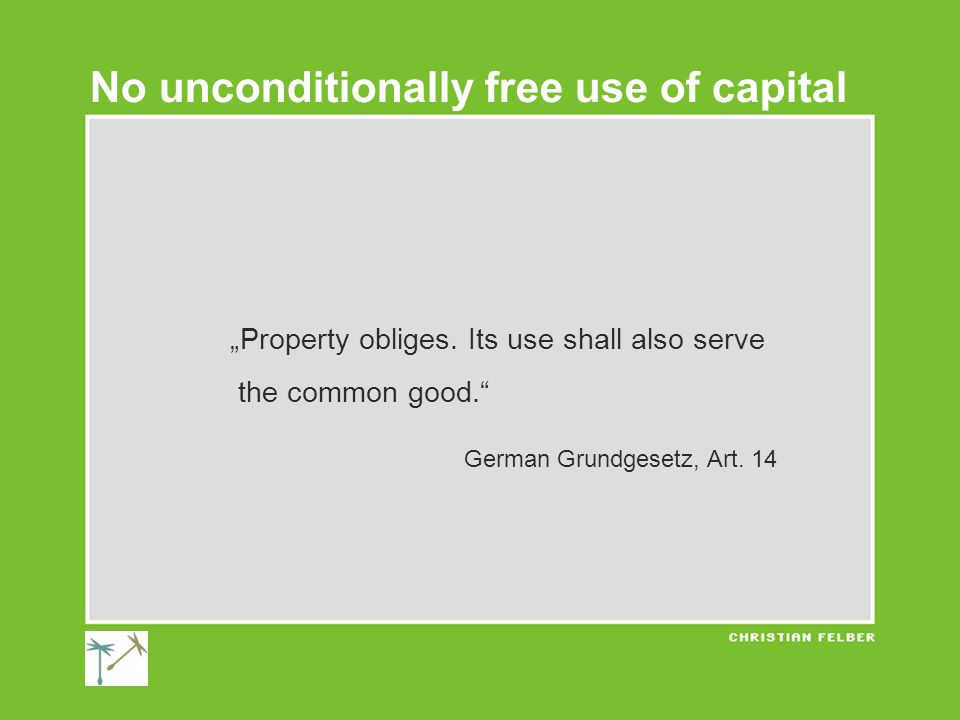 """Property obliges. Its use shall also serve the common good. German Grundgesetz, Art."