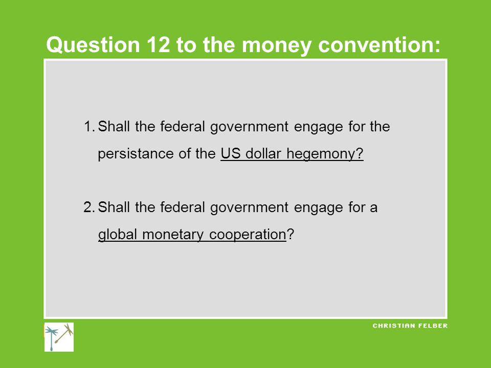 1.Shall the federal government engage for the persistance of the US dollar hegemony.