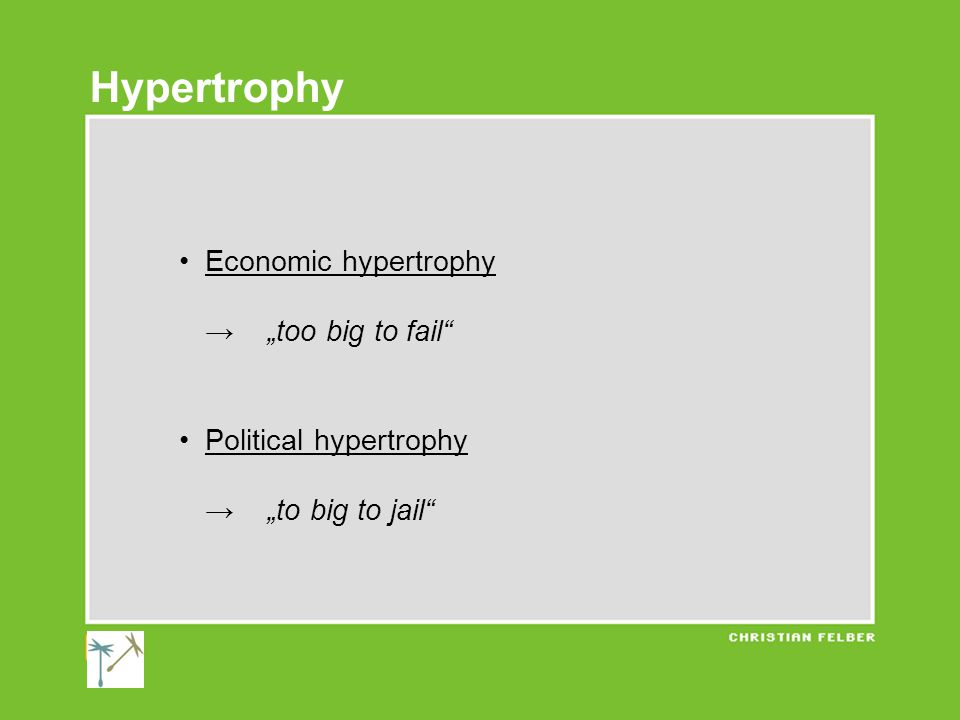 """Economic hypertrophy → """"too big to fail Political hypertrophy → """"to big to jail Hypertrophy"""