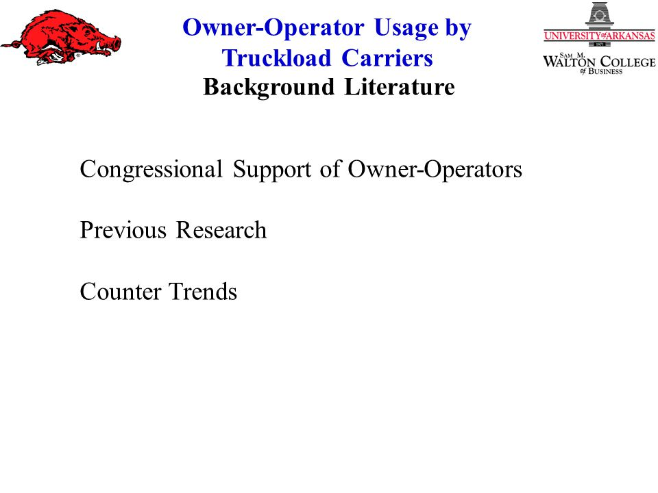 Owner-Operator Usage by Truckload Carriers Owner-Operator Usage Less than 10%More than 90% Measure# of ObsMean # of ObsMeanp-value Profit/Mile13790.072120.060.1363 Profit/Ton12513.472002.640.1860 Profit/Ton-Mile12340.012000.010.6131
