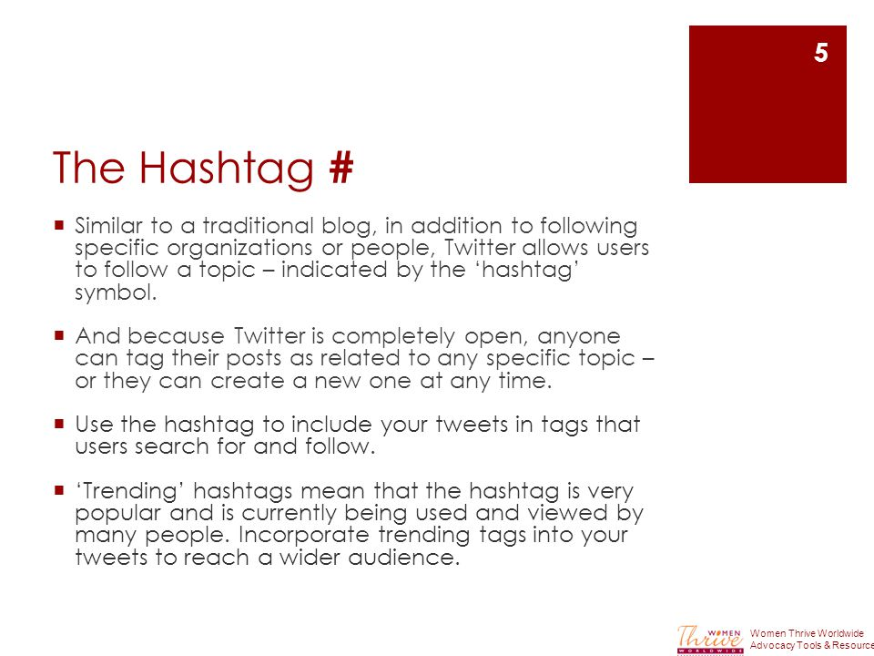The Hashtag #  Similar to a traditional blog, in addition to following specific organizations or people, Twitter allows users to follow a topic – indicated by the 'hashtag' symbol.