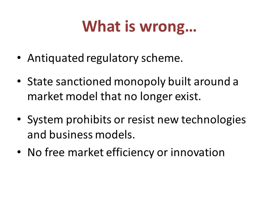 What is wrong… Antiquated regulatory scheme.