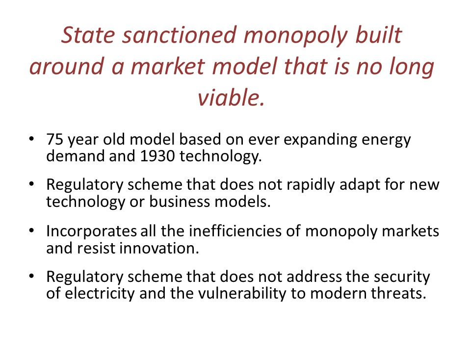 State sanctioned monopoly built around a market model that is no long viable. 75 year old model based on ever expanding energy demand and 1930 technol