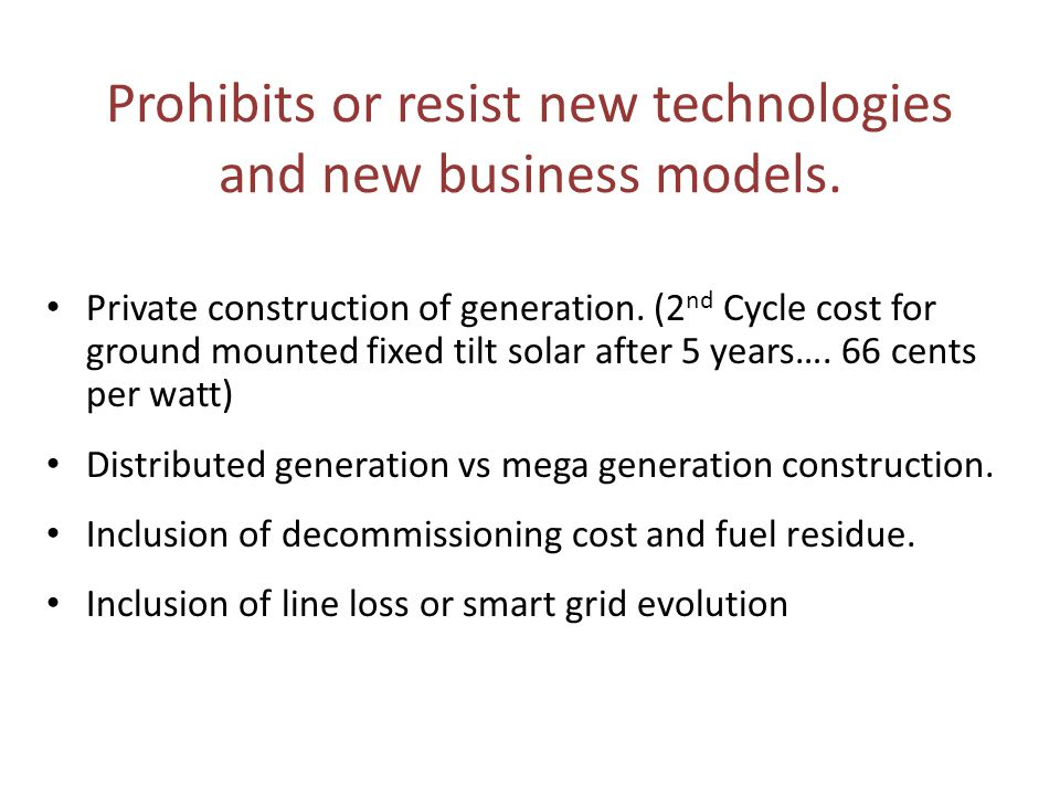 Prohibits or resist new technologies and new business models. Private construction of generation. (2 nd Cycle cost for ground mounted fixed tilt solar