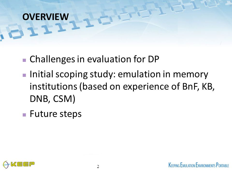 OVERVIEW Challenges in evaluation for DP Initial scoping study: emulation in memory institutions (based on experience of BnF, KB, DNB, CSM) Future steps 2