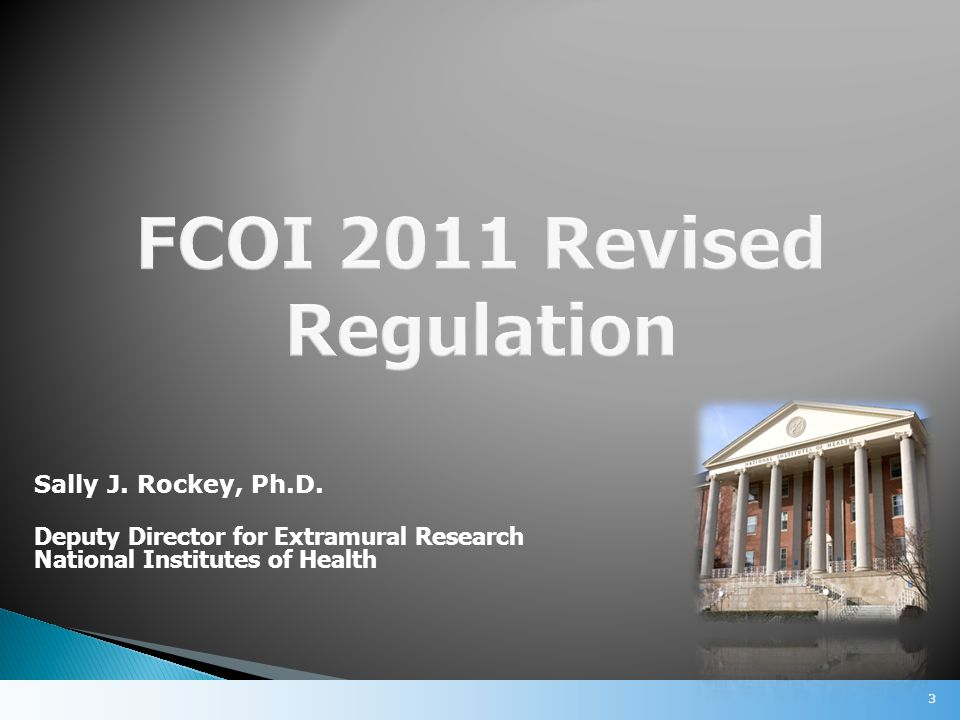 1995 REGULATION: Prior to the Institution s expenditure of any funds under the award Within 60 days for any interest that the Institution identifies as conflicting subsequent to the Institution's initial report under the award 2011 REVISED REGULATION: Current requirements, plus annual updates on any previously-identified FCOI for the duration of the research project (including during an extension with or without funds) 24