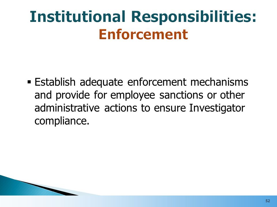  Establish adequate enforcement mechanisms and provide for employee sanctions or other administrative actions to ensure Investigator compliance.