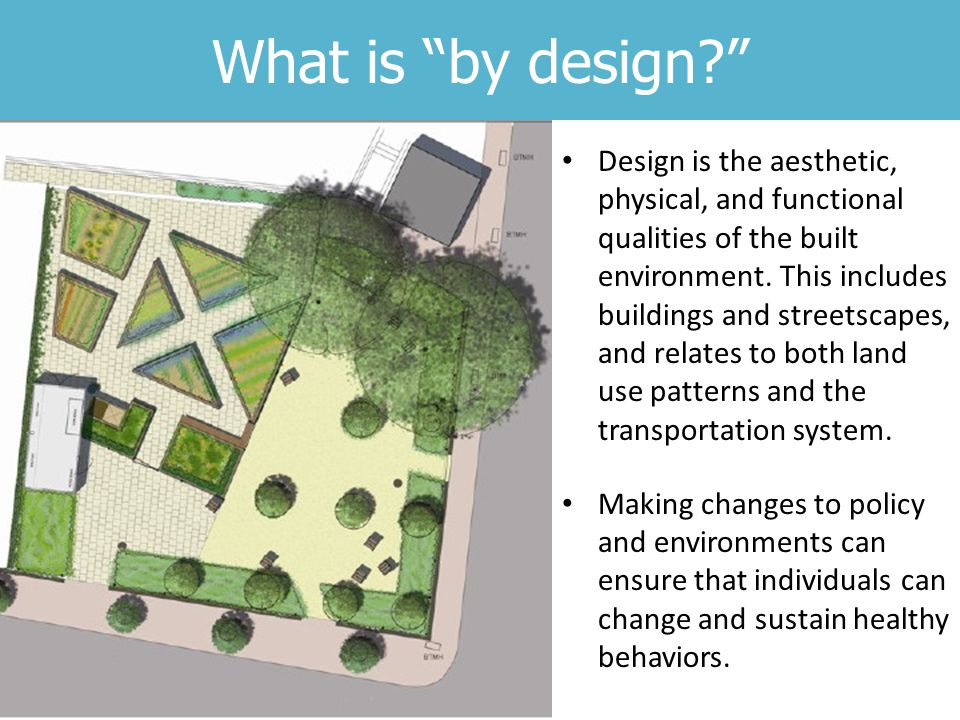 What is by design Design is the aesthetic, physical, and functional qualities of the built environment.