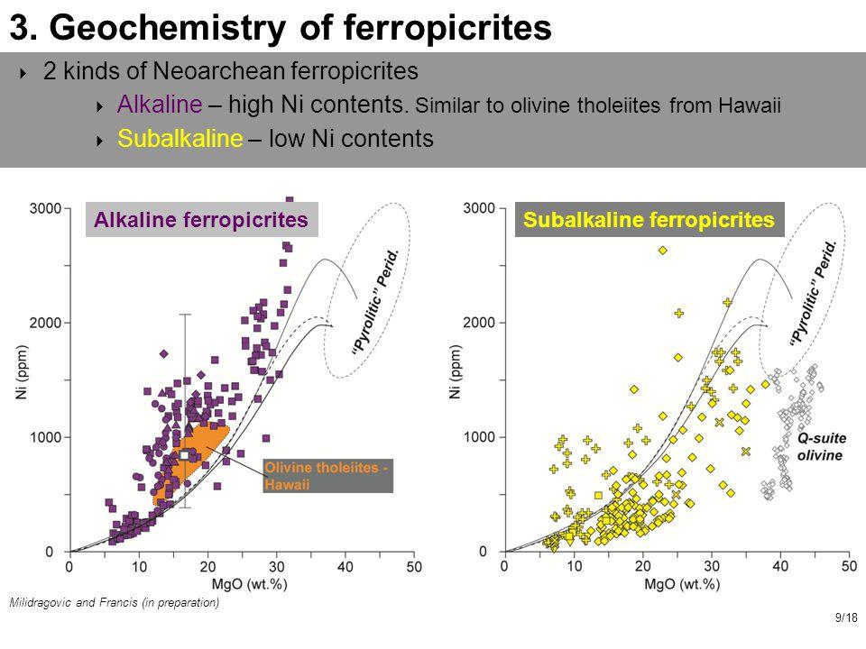 Milidragovic and Francis (in preparation) 9/18 Q-suite olivine  2 kinds of Neoarchean ferropicrites  Alkaline – high Ni contents.