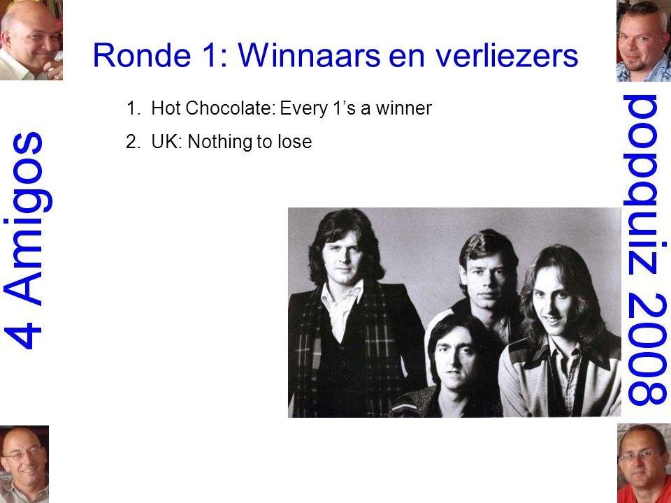 Ronde 1: Winnaars en verliezers 1.Hot Chocolate: Every 1's a winner 2.UK: Nothing to lose