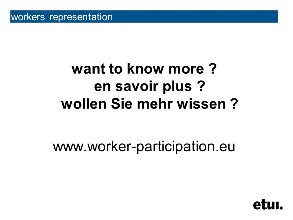 want to know more ? en savoir plus ? wollen Sie mehr wissen ? www.worker-participation.eu