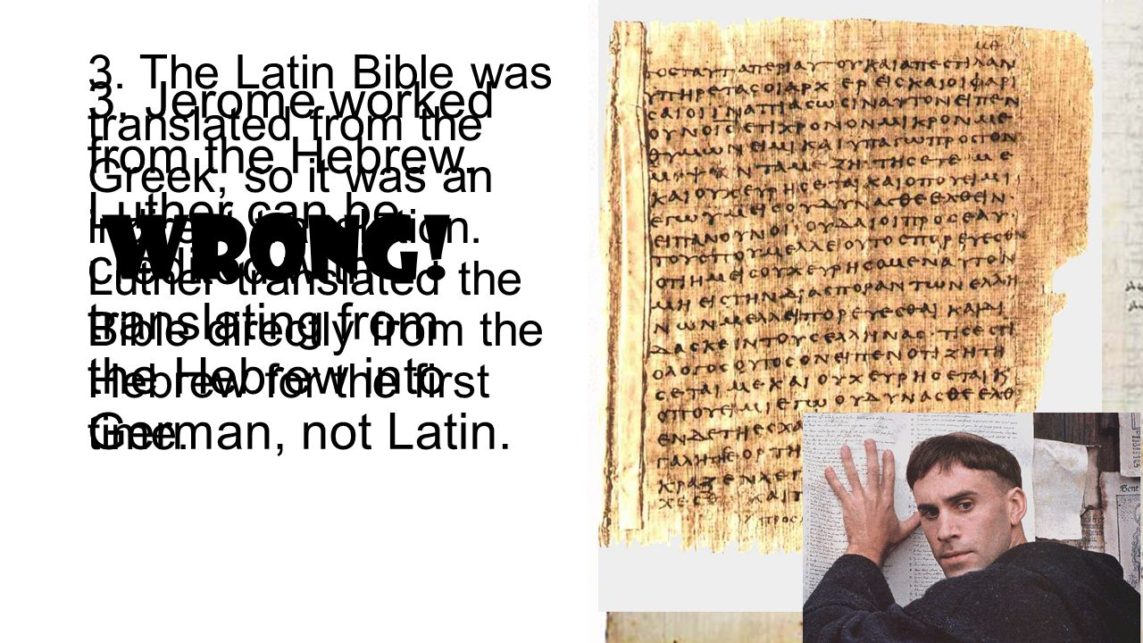 3. The Latin Bible was translated from the Greek, so it was an indirect translation.