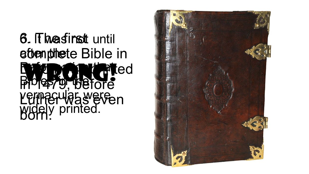 6. It was not until after the Reformation that Bibles in the vernacular were widely printed.