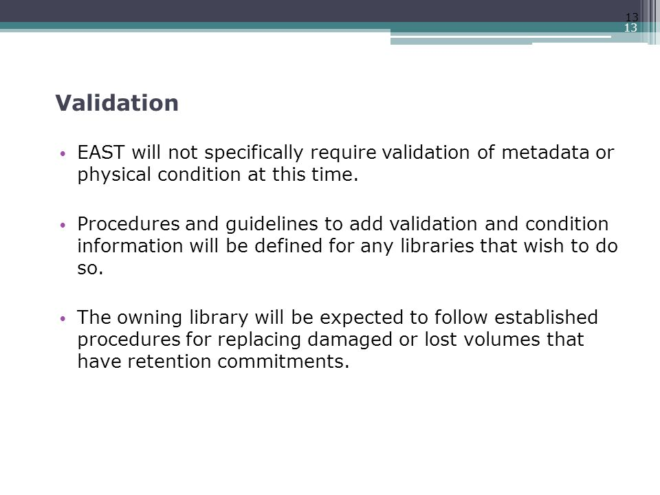 Validation EAST will not specifically require validation of metadata or physical condition at this time.