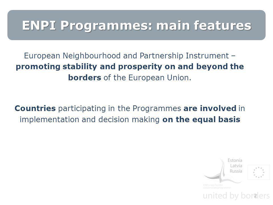 ENPI Programmes: main features European Neighbourhood and Partnership Instrument – promoting stability and prosperity on and beyond the borders of the European Union.