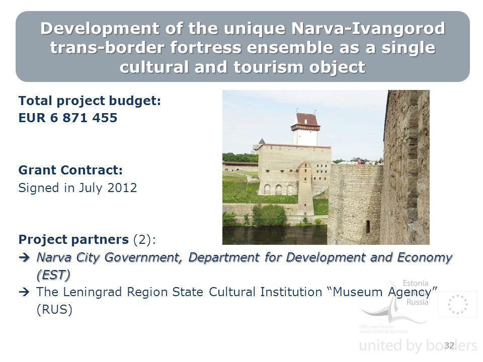 Development of the unique Narva-Ivangorod trans-border fortress ensemble as a single cultural and tourism object Total project budget: EUR 6 871 455 Grant Contract: Signed in July 2012 Project partners (2):  Narva City Government, Department for Development and Economy (EST)  The Leningrad Region State Cultural Institution Museum Agency (RUS) 32