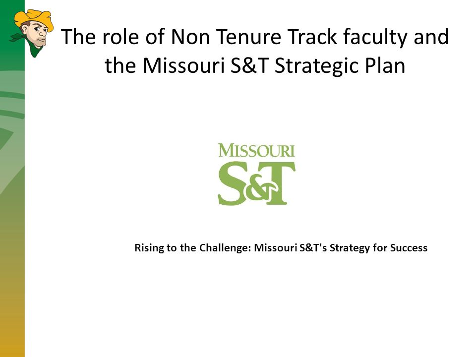 The role of Non Tenure Track faculty and the Missouri S&T Strategic Plan Rising to the Challenge: Missouri S&T s Strategy for Success