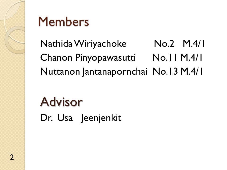Members Nathida Wiriyachoke No.2 M.4/1 Chanon Pinyopawasutti No.11 M.4/1 Nuttanon Jantanapornchai No.13 M.4/1Advisor Dr.