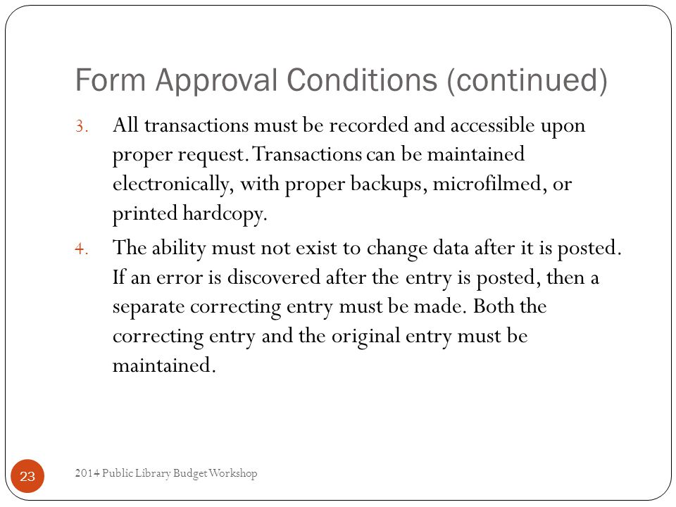 Form Approval Conditions (continued) 2014 Public Library Budget Workshop 23 3.