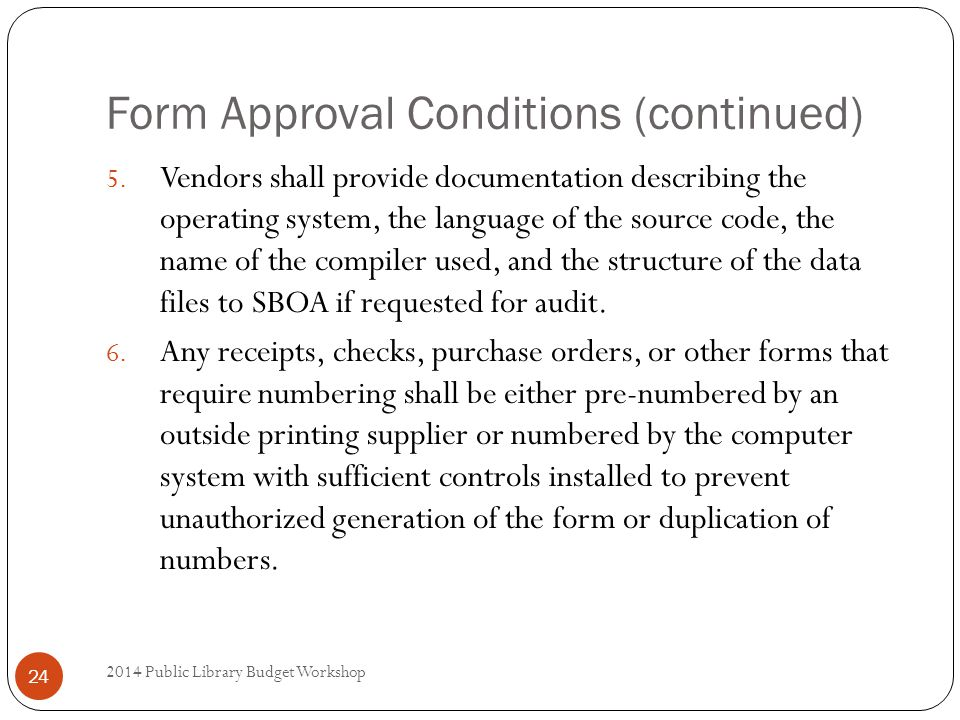 Form Approval Conditions (continued) 2014 Public Library Budget Workshop 24 5.