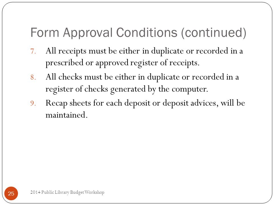 Form Approval Conditions (continued) 2014 Public Library Budget Workshop 25 7.