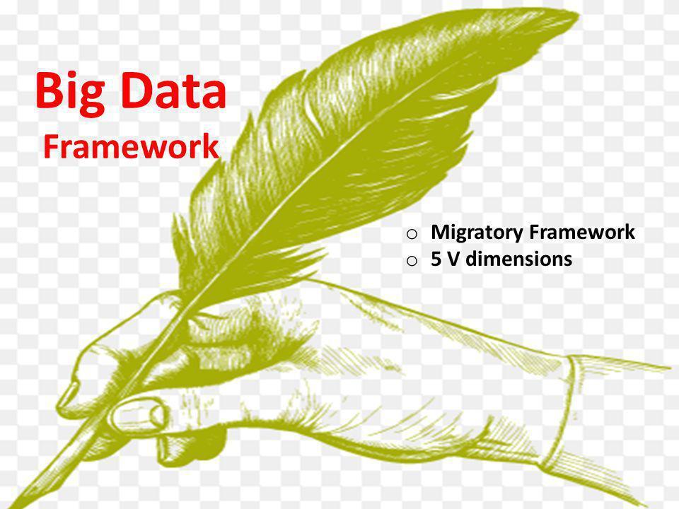 o Migratory Framework o 5 V dimensions Big Data Framework