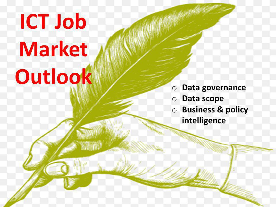 o Data governance o Data scope o Business & policy intelligence ICT Job Market Outlook