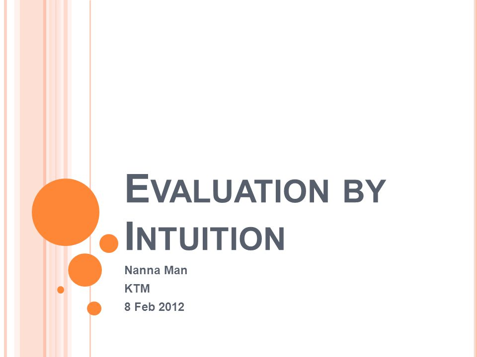 E VALUATION BY I NTUITION Nanna Man KTM 8 Feb 2012