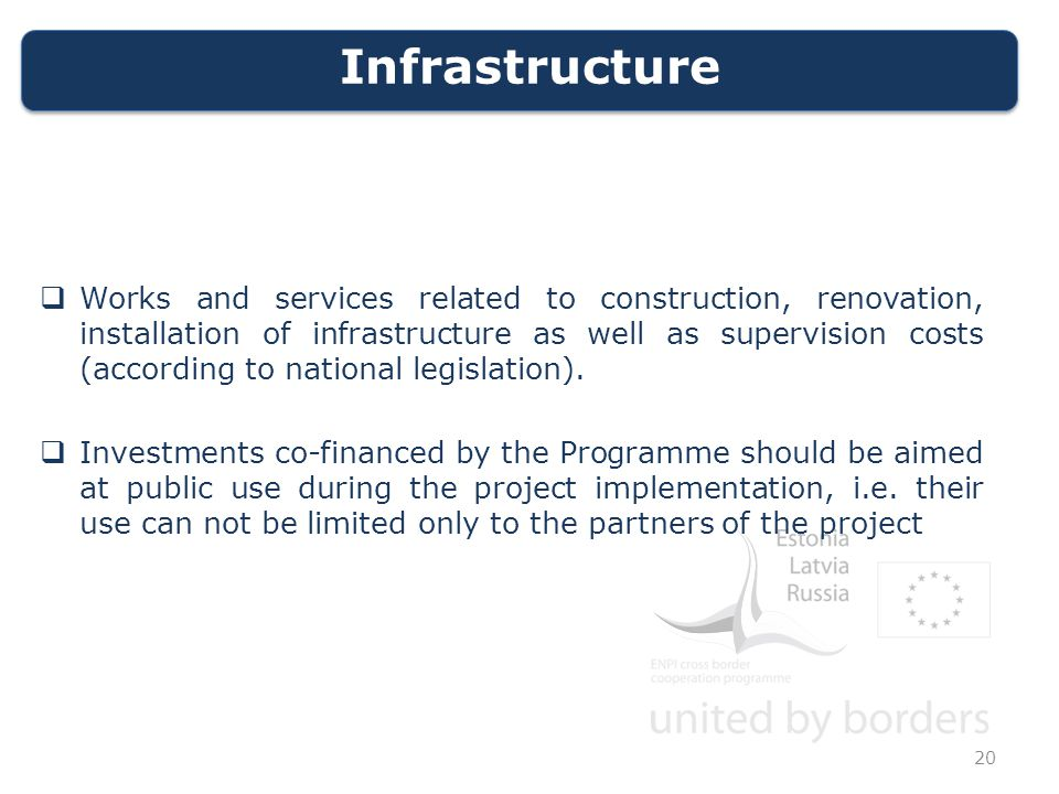 Infrastructure  Works and services related to construction, renovation, installation of infrastructure as well as supervision costs (according to national legislation).
