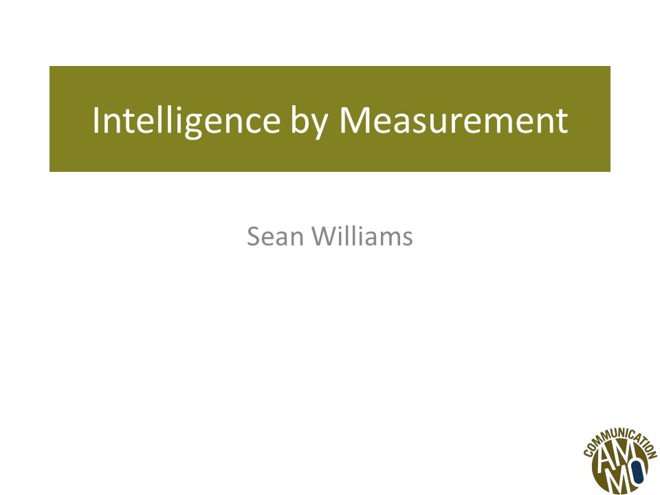 Intelligence by Measurement Sean Williams
