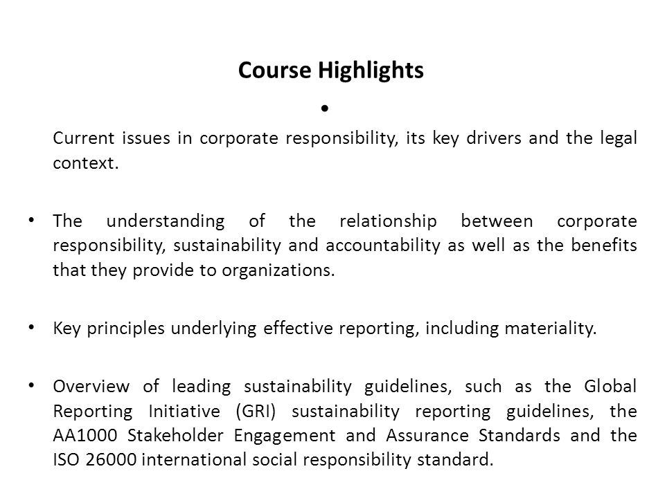 Course Highlights Current issues in corporate responsibility, its key drivers and the legal context. The understanding of the relationship between cor