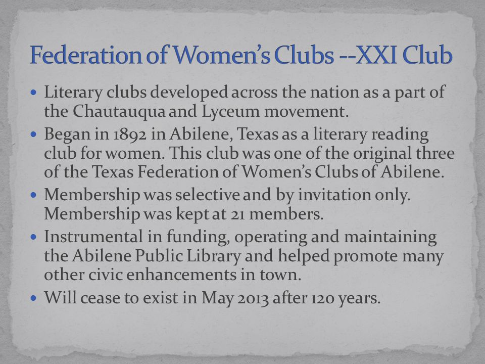 Literary clubs developed across the nation as a part of the Chautauqua and Lyceum movement. Began in 1892 in Abilene, Texas as a literary reading club