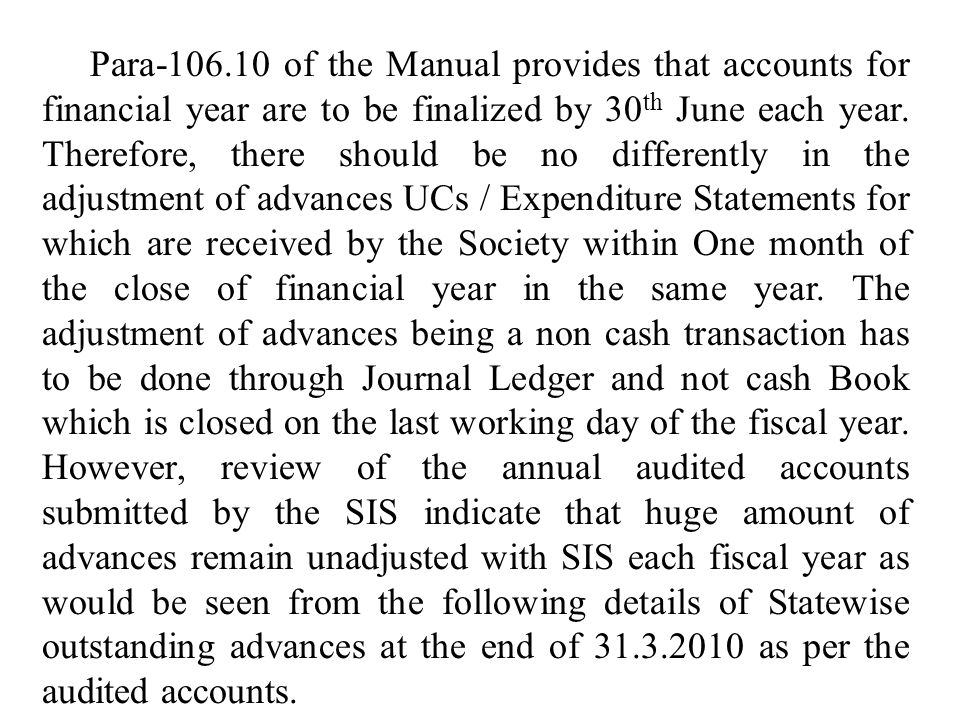 Para-106.10 of the Manual provides that accounts for financial year are to be finalized by 30 th June each year.