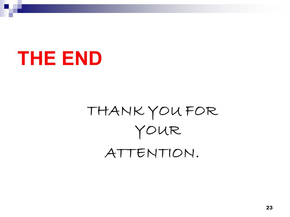 THE END THANK YOU FOR YOUR ATTENTION. 23