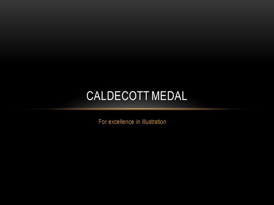 For excellence in illustration CALDECOTT MEDAL