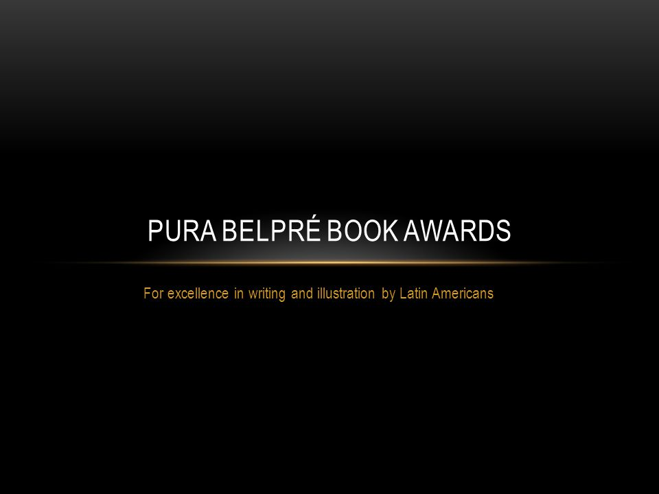 For excellence in writing and illustration by Latin Americans PURA BELPRÉ BOOK AWARDS