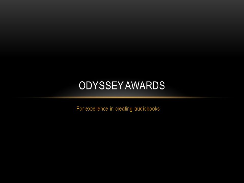For excellence in creating audiobooks ODYSSEY AWARDS