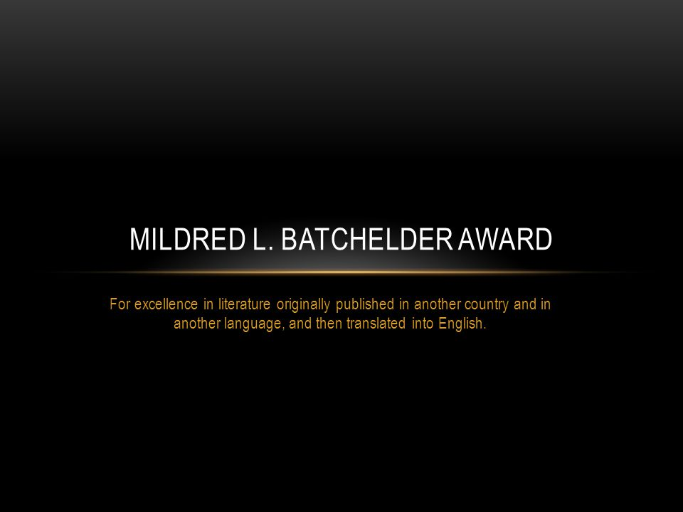 For excellence in literature originally published in another country and in another language, and then translated into English. MILDRED L. BATCHELDER