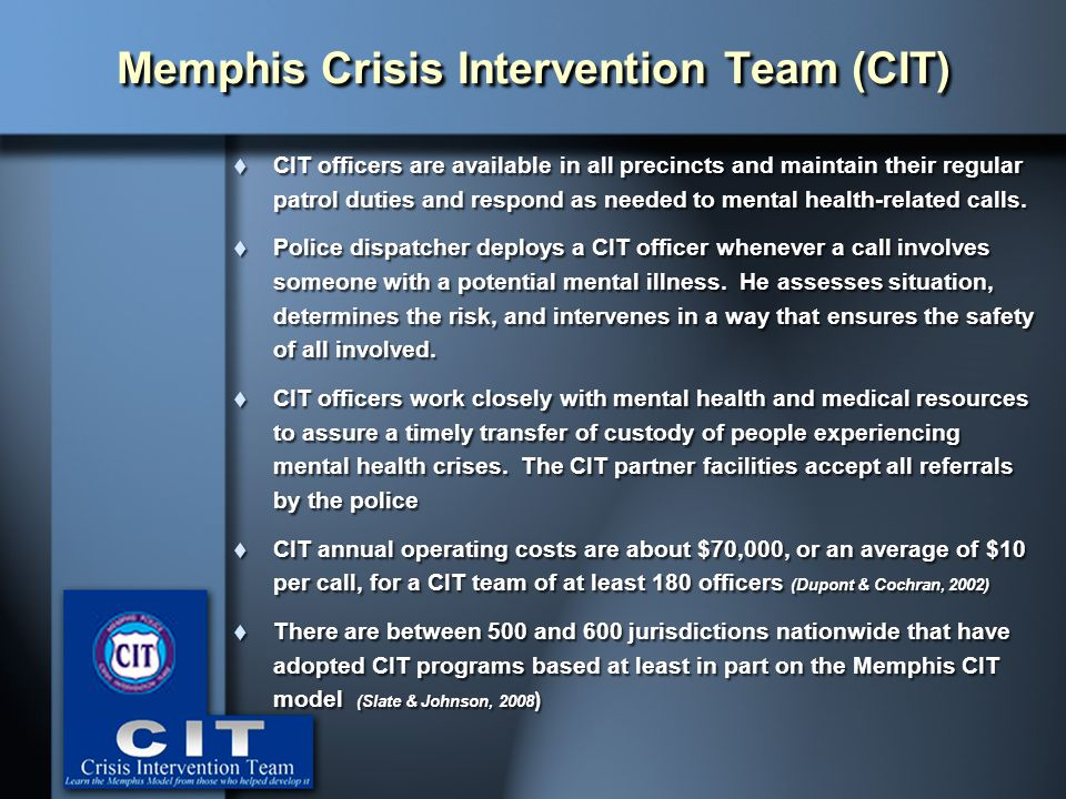  CIT officers are available in all precincts and maintain their regular patrol duties and respond as needed to mental health-related calls.  Police