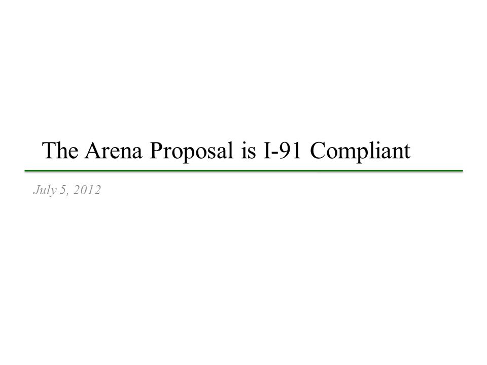 The Arena Proposal is I-91 Compliant July 5, 2012