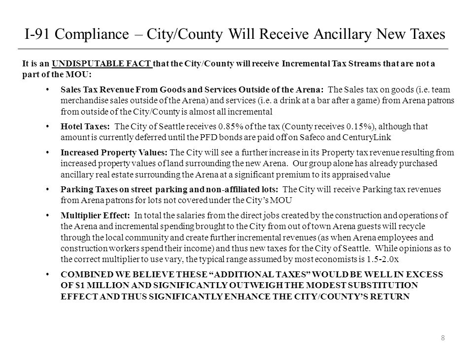 I-91 Compliance – City/County Will Receive Ancillary New Taxes It is an UNDISPUTABLE FACT that the City/County will receive Incremental Tax Streams that are not a part of the MOU: Sales Tax Revenue From Goods and Services Outside of the Arena: The Sales tax on goods (i.e.