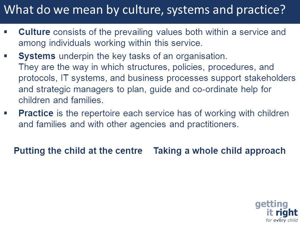  Culture consists of the prevailing values both within a service and among individuals working within this service.  Systems underpin the key tasks