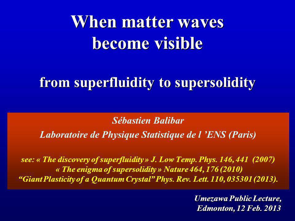 Sébastien Balibar Laboratoire de Physique Statistique de l 'ENS (Paris) see: « The discovery of superfluidity » J.
