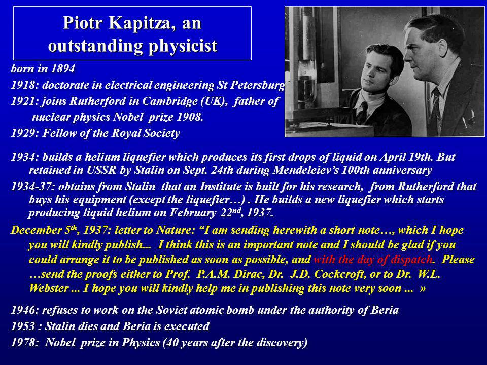 Piotr Kapitza, an outstanding physicist born in 1894 1918: doctorate in electrical engineering St Petersburg 1921: joins Rutherford in Cambridge (UK),