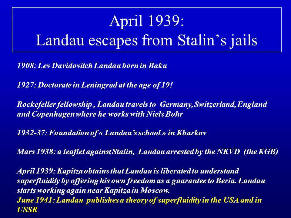 April 1939: Landau escapes from Stalin's jails 1908: Lev Davidovitch Landau born in Baku 1927: Doctorate in Leningrad at the age of 19.