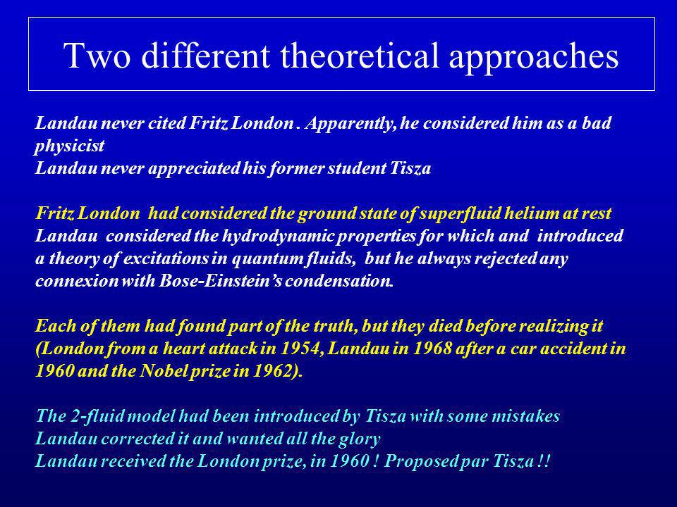 Two different theoretical approaches Landau never cited Fritz London. Apparently, he considered him as a bad physicist Landau never appreciated his fo
