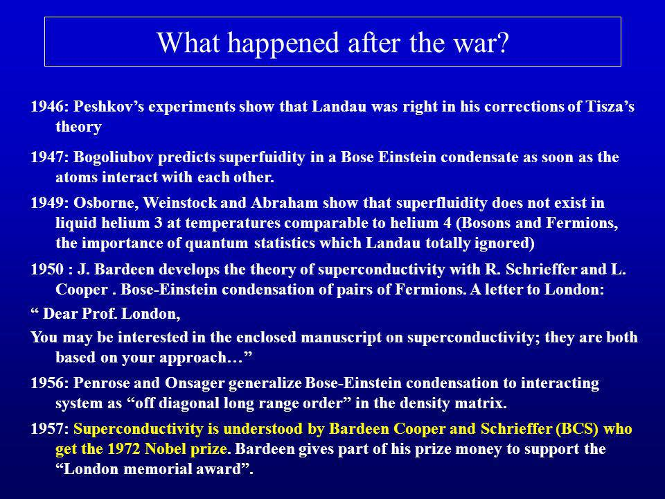 What happened after the war? 1946: Peshkov's experiments show that Landau was right in his corrections of Tisza's theory 1947: Bogoliubov predicts sup