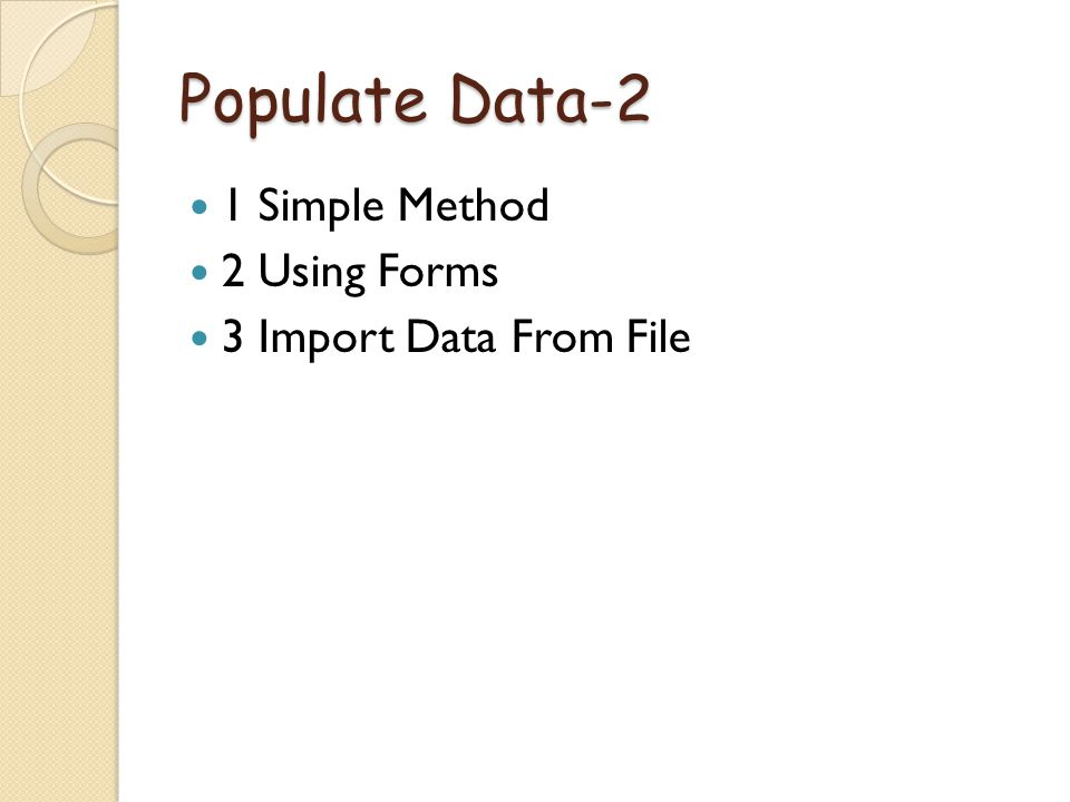 Populate Data-2 1 Simple Method 2 Using Forms 3 Import Data From File