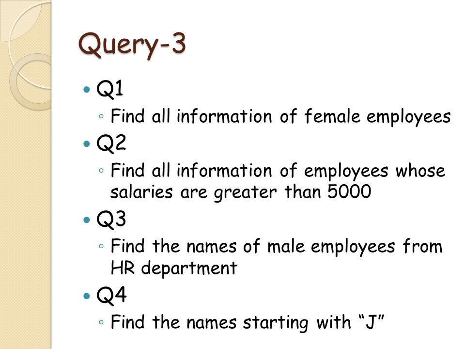 Query-4 Q4 ◦ Compute the average salary of the company Q5 ◦ Compute the number of female employees Q6 ◦ Compute the average salary of male and female employees
