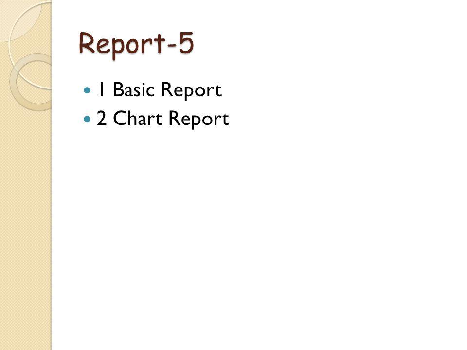 Report-5 1 Basic Report 2 Chart Report